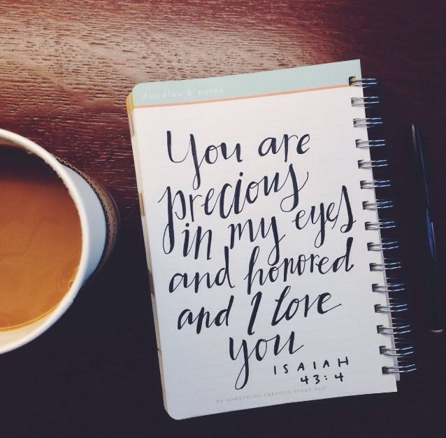 You Are Precious In My Eyes And Honored And I Love You Powerful Scripture Pinterest Eye Bible And Verses