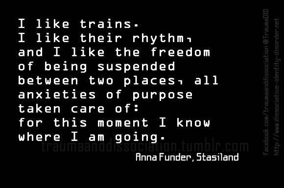 I Like Trains I Like Their Rhythm And I Like The Freedom Of Being