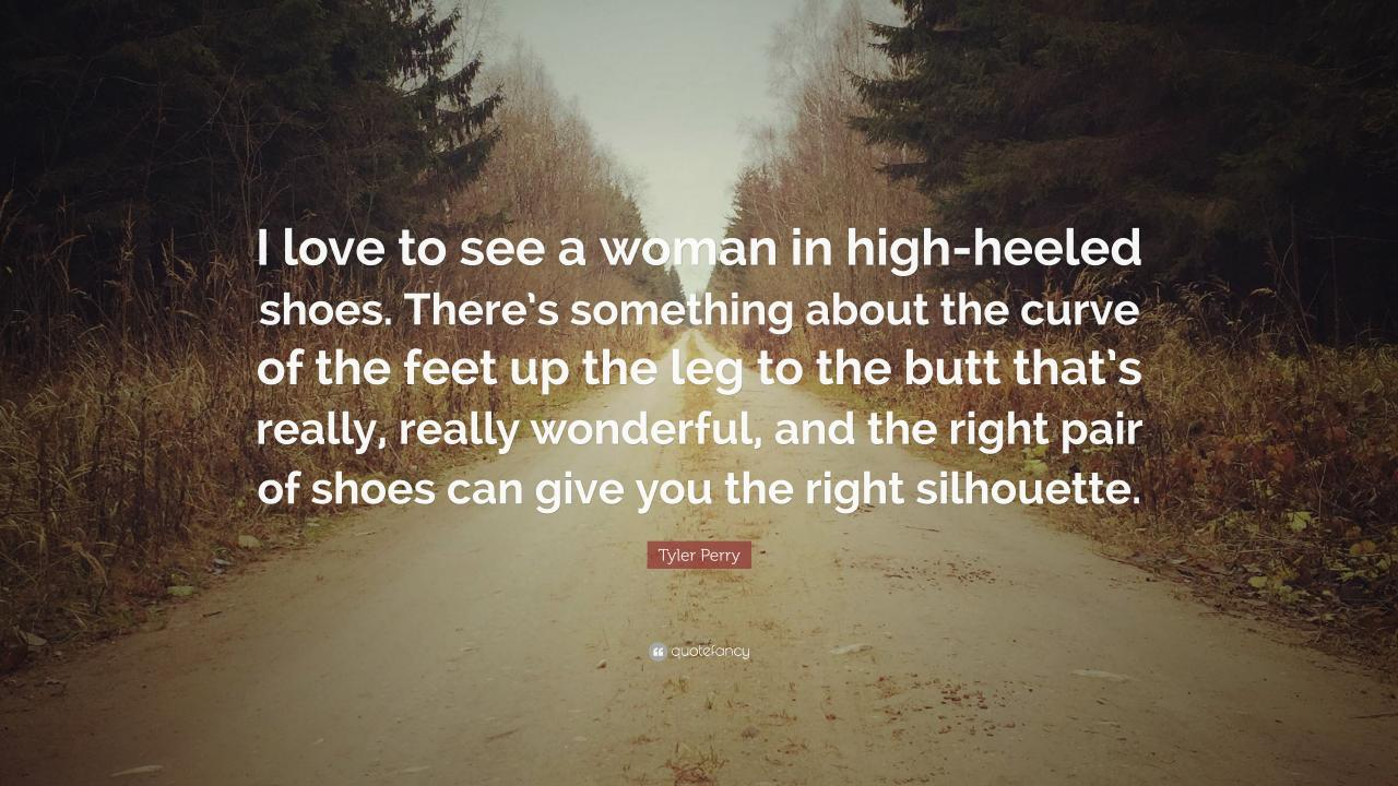 Tyler Perry Quote I Love To See A Woman In High Heeled Shoes