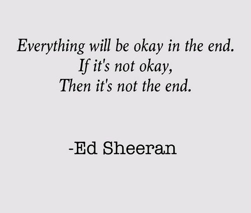 I Love This Quote I Love Ed Sheeran But I Know I Have Herd This Somewhere Wwaaaaaaayy Before Ed Sheeran Was Ever Famous