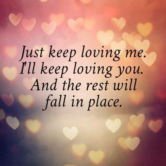 Romantic Love Quote For Him Or For Her Just Keep Loving Me I