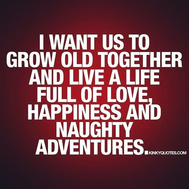 I Want Us To Grow Old Together And Live A Life Full Of Love Happiness