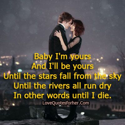 Baby I Am Yours And I Will Be Yours Romantic Love Quotes