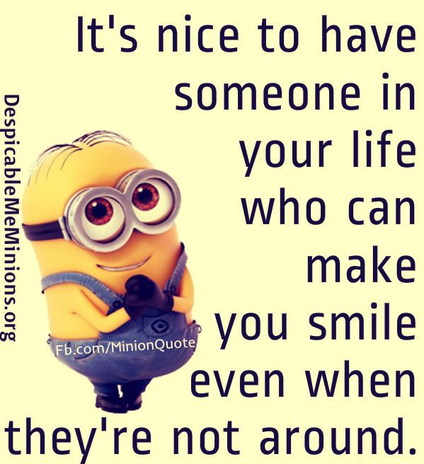 Someone Who Can Make You Smile Even When Theyre Not Around Quotes Quote Minion Minion Love Quotesminions Lovecute