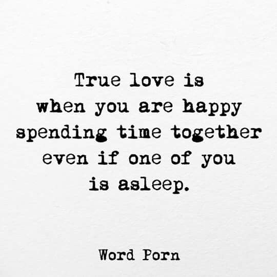 True Love Is When You Are Happy Spending Time Together Even If One Of You Is Asleep