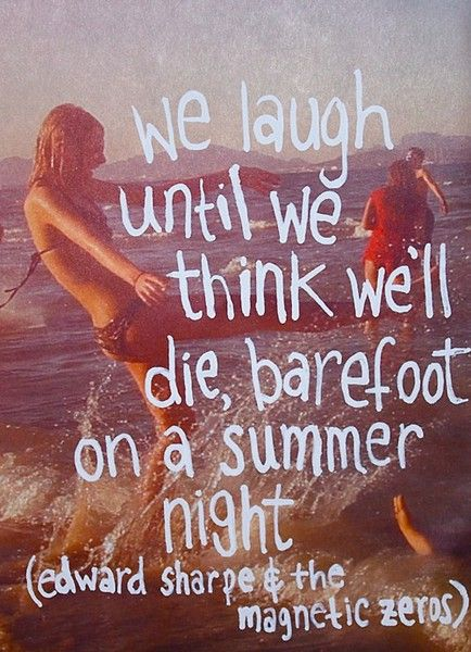 We Laugh Until We Think Well Die Barefoot On A Summer Night