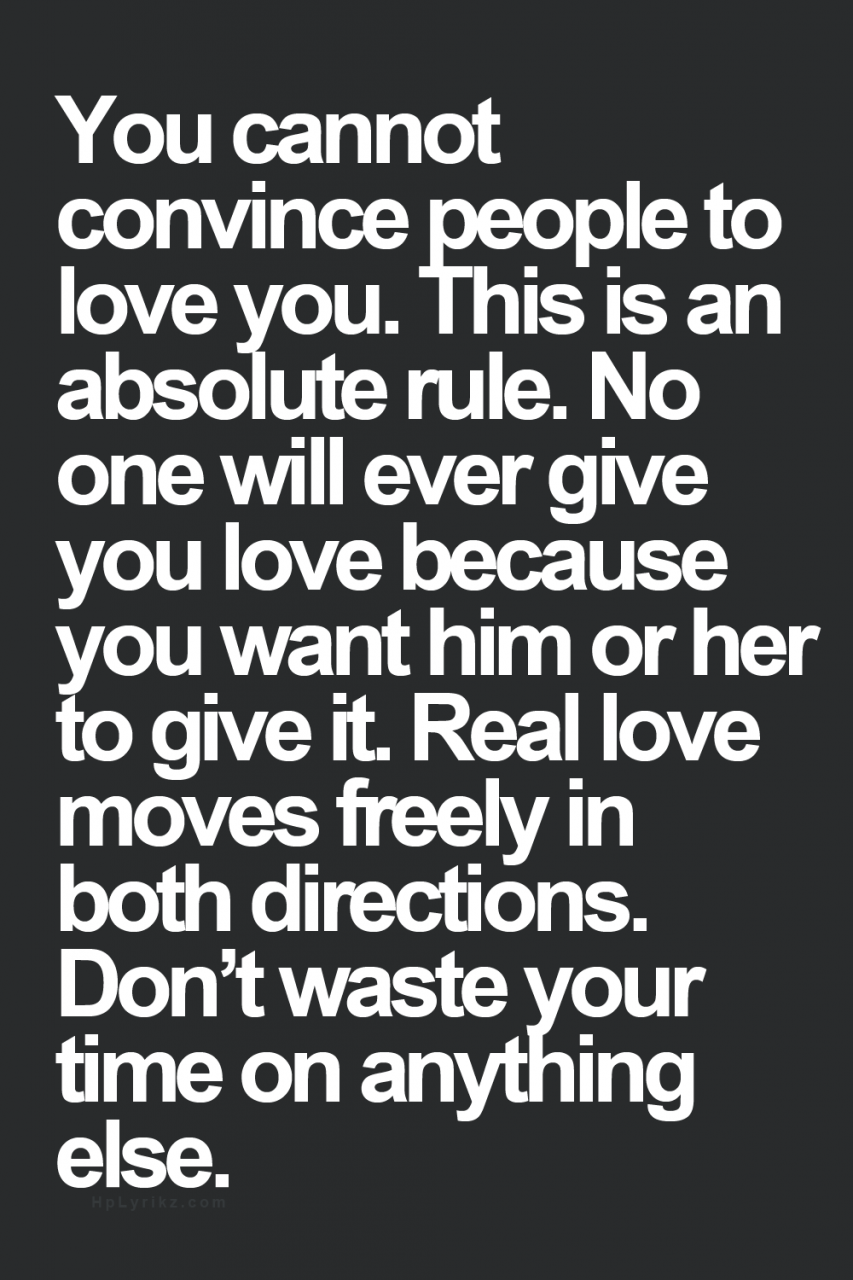 You Cannot Convince People To Love You This Is An Absolute Rule No One Will Ever Give You Love Because You Want Him Or Her To Give