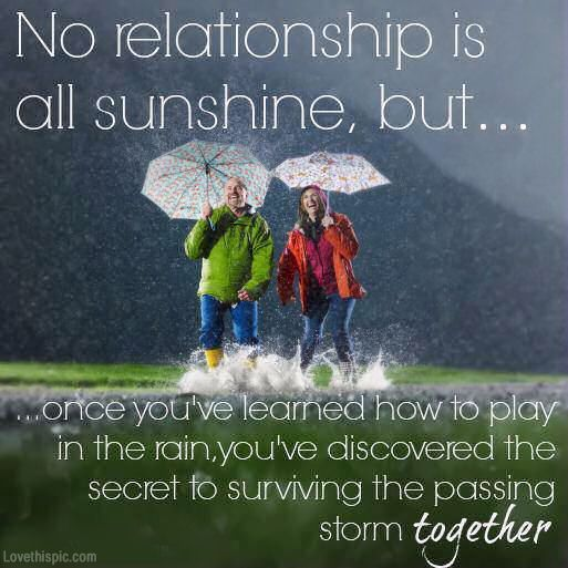 No Relationship Is All Sunshine Love Love Quotes Quotes Cute Couples Quote Rain Happy Love Quote