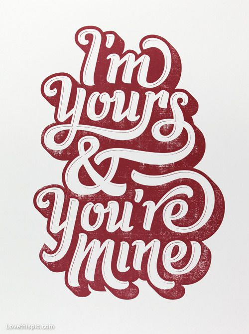 Im Yours And Youre Mine Love Quotes Cute Love Is Beautiful  E D A Pinterest Typography Fonts And Typo