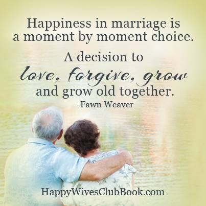 Happiness In Marriage Is A Moment By Moment Choice A Decision To Love