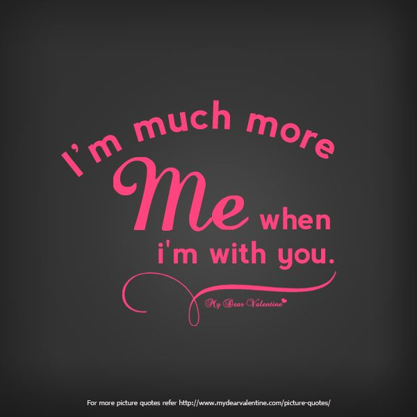 I Am Much More Me When I Am With You Quotes