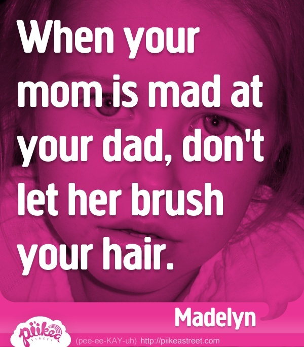 When Your Mom Is Mad At Your Dad Dont Let Her Brush Your Hair Things Kids Say Meadoria