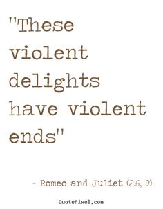 These Violent Delights Have Violent Ends Romeo And Juliet