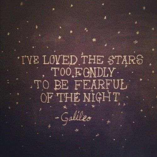 Ive Loved The Stars Too Fondly To Be Fearful Of The Night This Is Not A Galileo Quote Its From A Poem By Sarah Williamsed The Old Astronomer To