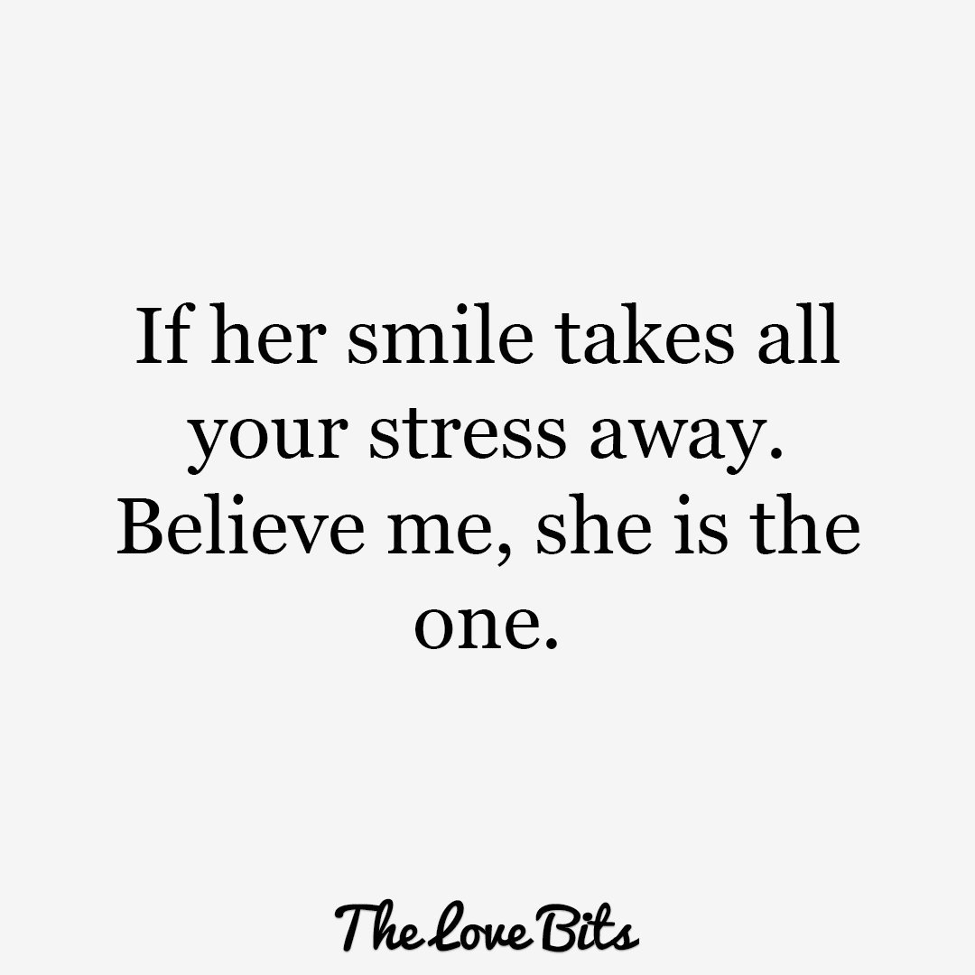 If Her Smile Takes All Your Stress Away Believe Me She Is The One Http Thelovebits Com Love Quotes For Him