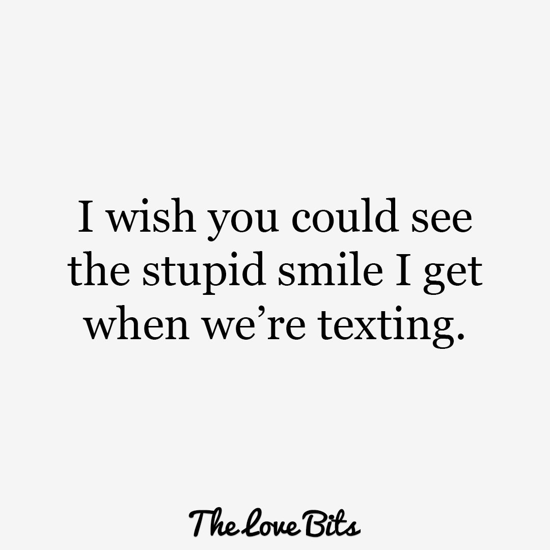 Thelovebits On Twitter I Wish You Could See The Stupid Smile I Get When Were Texting Https T Co Szmktjolh Lovequotes Love Girlfriend Boyfriend