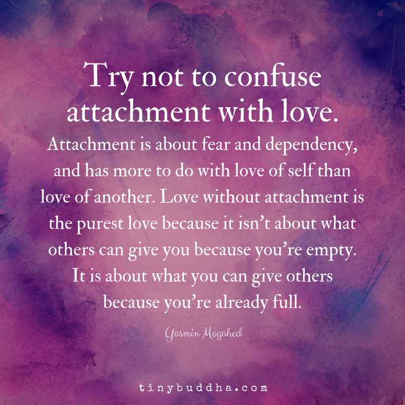 Try Not To Confuse Attachment With Love