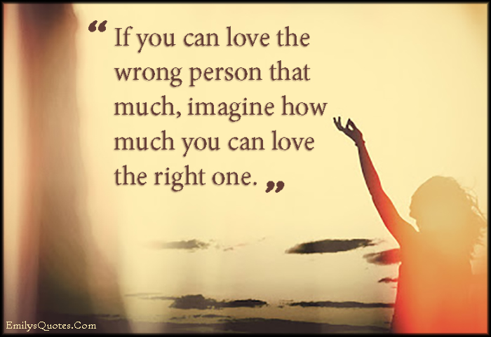 Com Love Wrong Person Imagine Right One Feelings