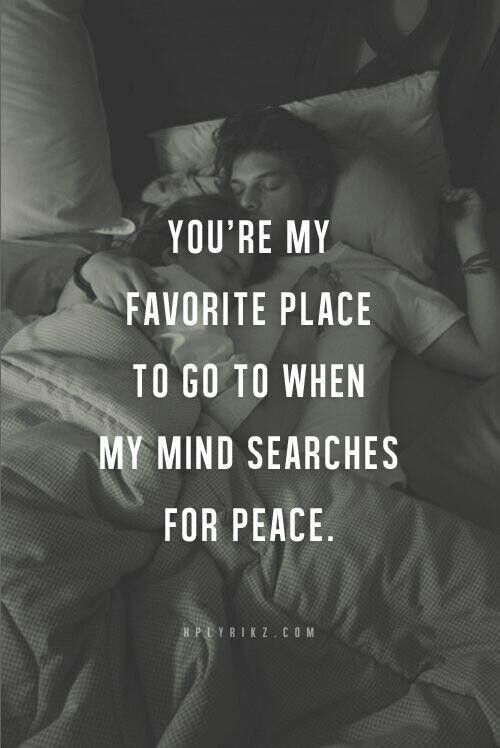 Youre My Favorite Place To Go When My Mind Searches For Peace