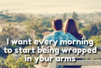 I Want Every Morning To Start Being Wrapped In Your Arms