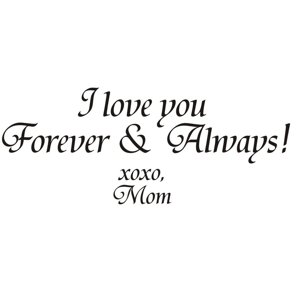 I Love You Mom Quotes I Will Love You Forever And Always Quotes For
