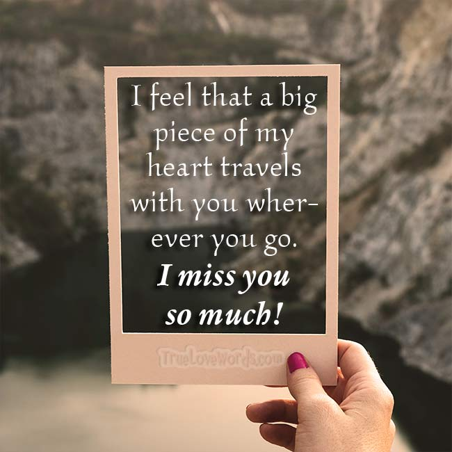 I Feel That A Big Piece Of My Heart Travels With You Wherever You Go