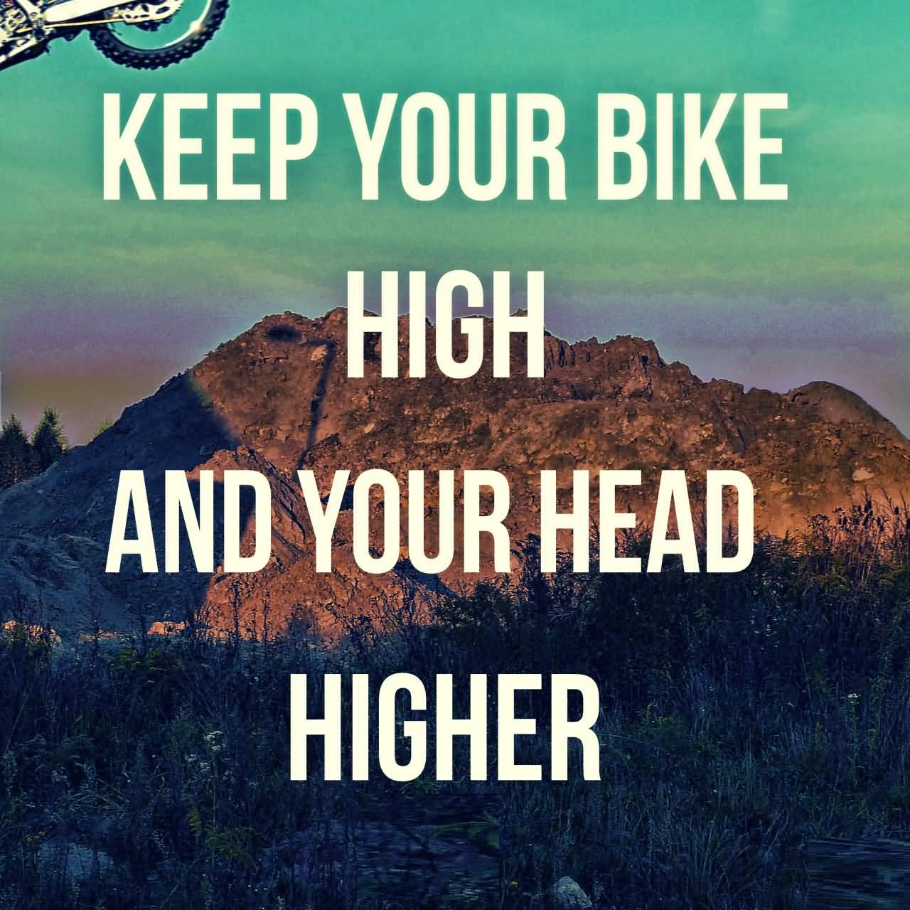Keep Your Bike High And Your Head Higher