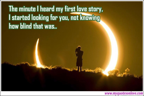 First Love Quotes Heard First Love Story And Started Looking For You