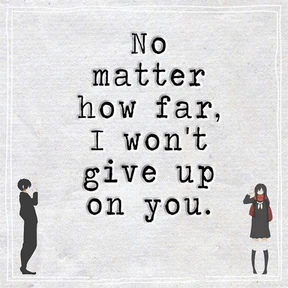 Love Life Quotes Never Give Up No Matter How Far I Wont