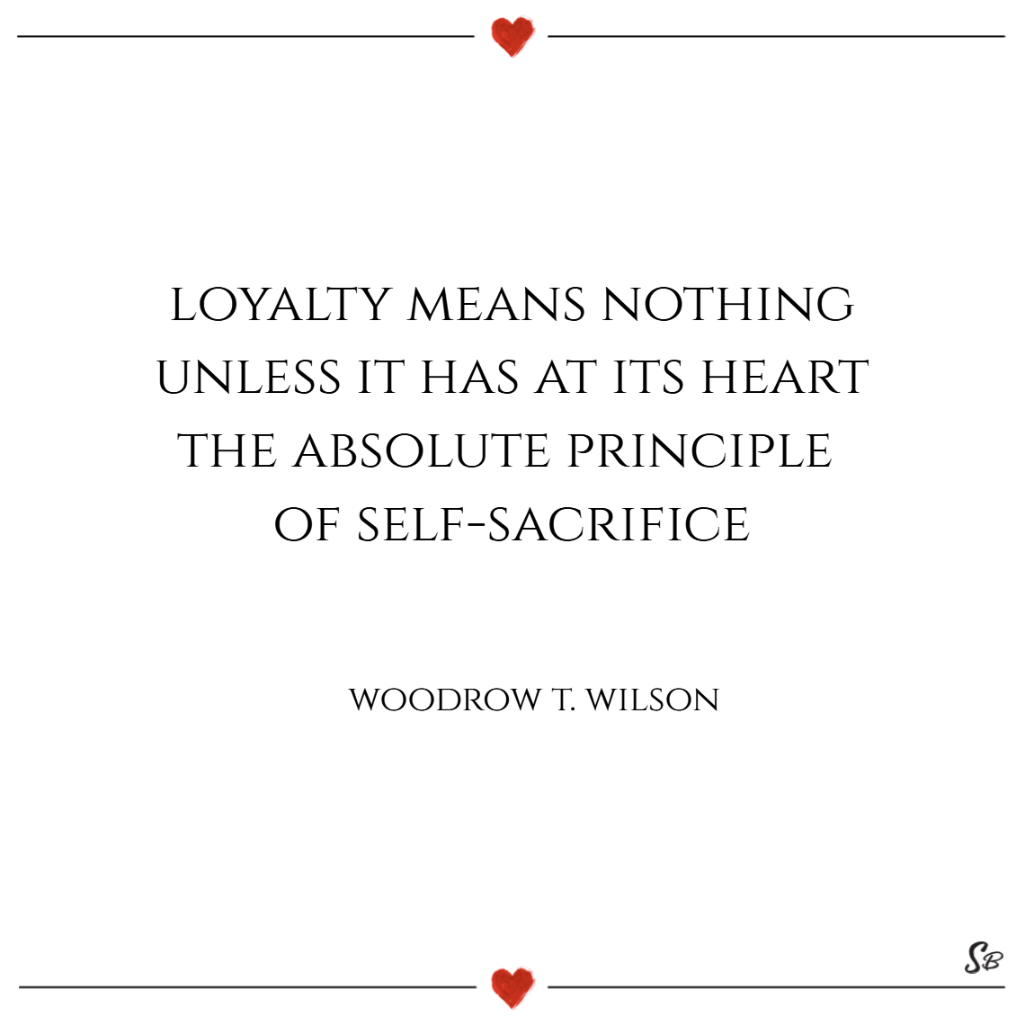 Loyalty Means Nothing Unless It Has At Its Heart The Absolute Principle Of Self Sacrifice