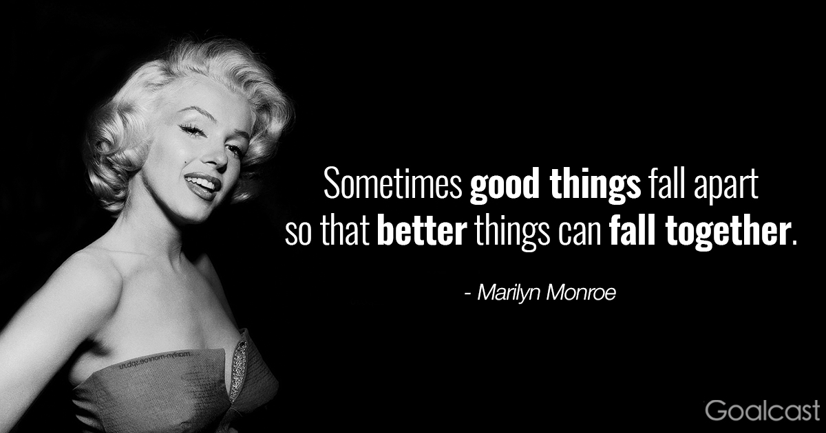 Marilyn Monroe Quotes Sometimes Good Things Fall Apart So That Better Things Can Fall