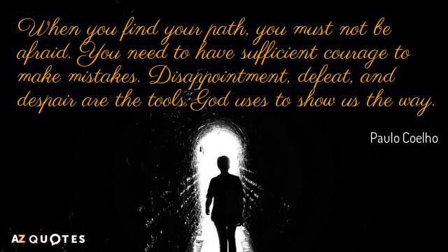 Paulo Coelho Quote When You Find Your Path You Must Not Be Afraid