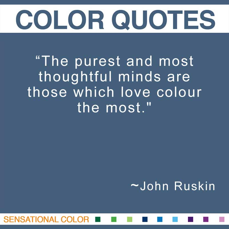 E Color Quotes By John Ruskin The Purest And Most Thoughtful Minds Are Those Which