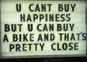 You Cant Buy Happiness But You Can Buy A Bike And Thats Pretty Close