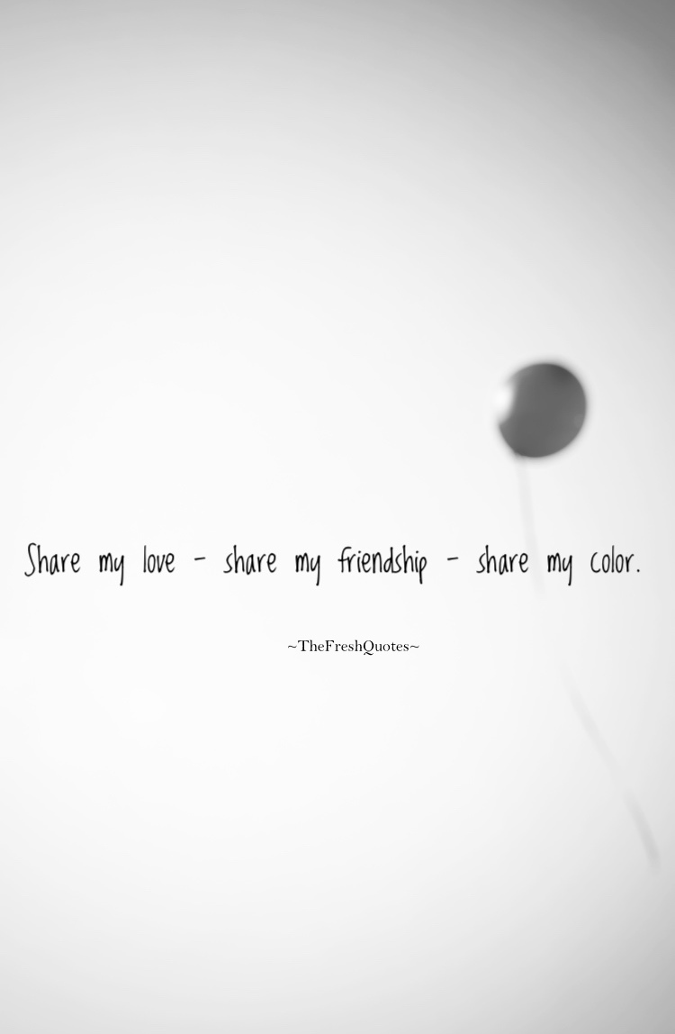 Share My Love Share My Friendship Share My Color