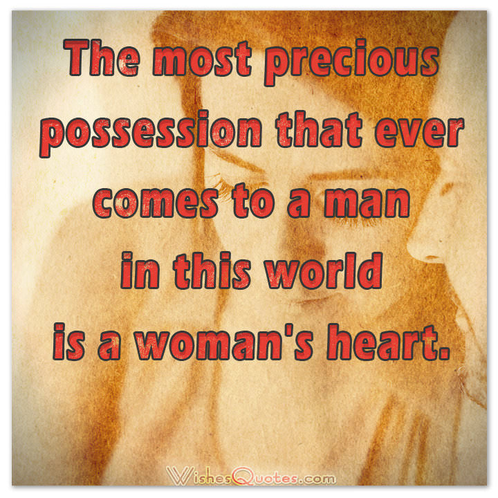 The Most Precious Possession That Ever Comes To A Man In This World Is A Womans