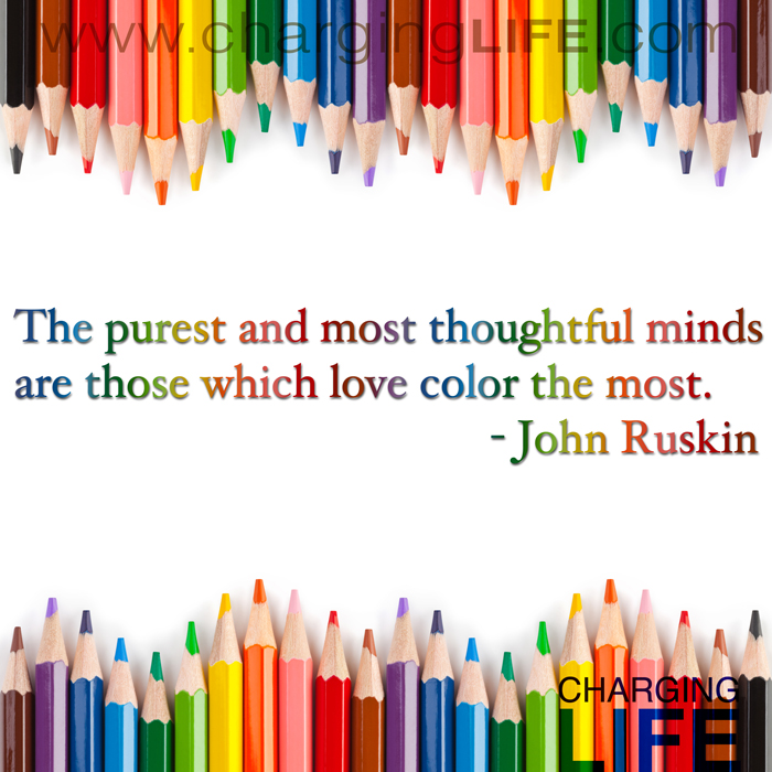 The Purest And Most Thoughtful Minds Are Those Which Love Colour The Most John Ruskin
