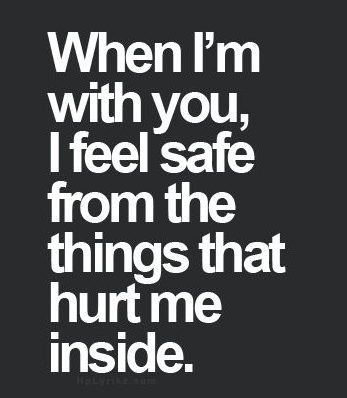 When Im With You I Feel Safe From