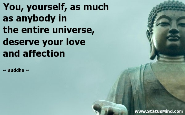 You Yourself As Much As Anybody In The Entire Universe Deserve Your Love
