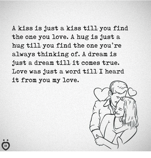 A Dream Love And True A Kiss Is Just A Kiss Till You