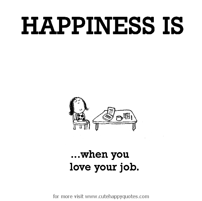 Happiness Is When You Love Your Job Cute Happy Quotes