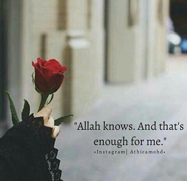 Allah Knowsand Thats Enough For Me I Love You Allah