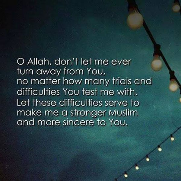 No Matter How Many Trials And Difficulties You Test Me With Let These Difficulties Serve To Make Me A Stronger Muslim And