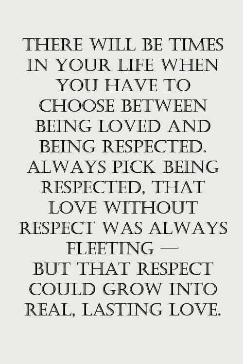 I Will Always Will Choose Respect Over Love