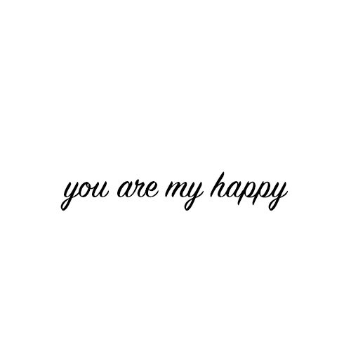 You Are My Happy Quotes I Love This Quote You Are My Happy