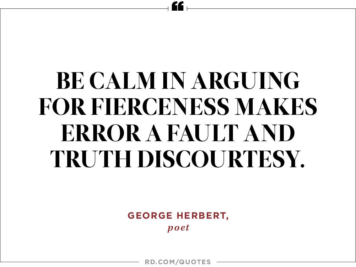 Be Calm In Arguing For Fierceness Makes Error A Fault And Truth Discourtesy George Herbert Poet