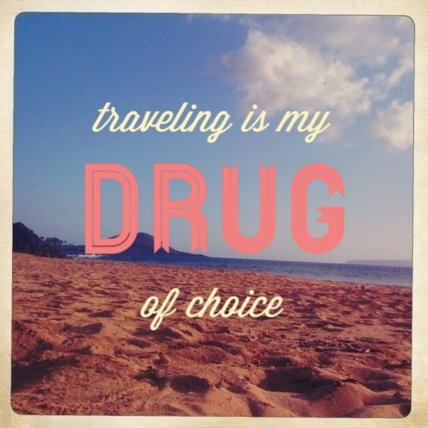 Traveling Is My Drug Of Choice Travel Quote Travel Quotes Inspiration Truth