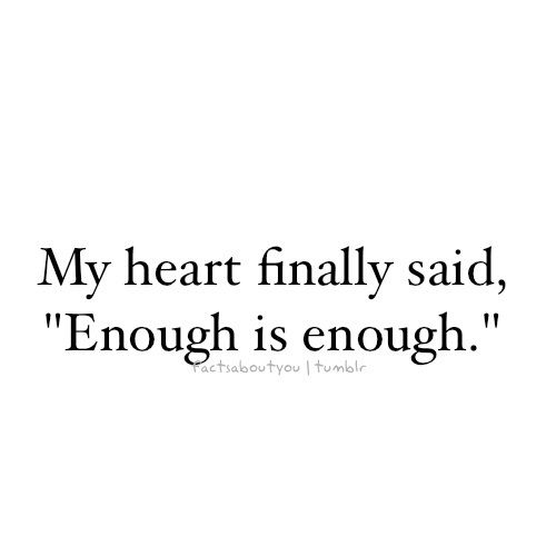 My Heart Finally Said Enough Is Enough