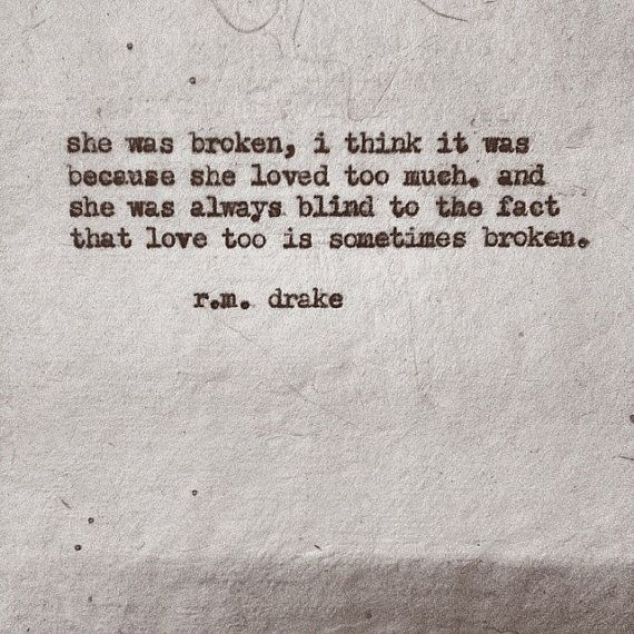 Love Too Is Sometimes Broken Robert M Drake Quote And So Me