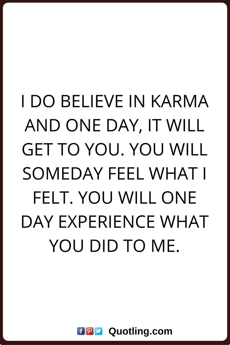 Karma Quotes I Do Believe In Karma And One Day It Will Get To You